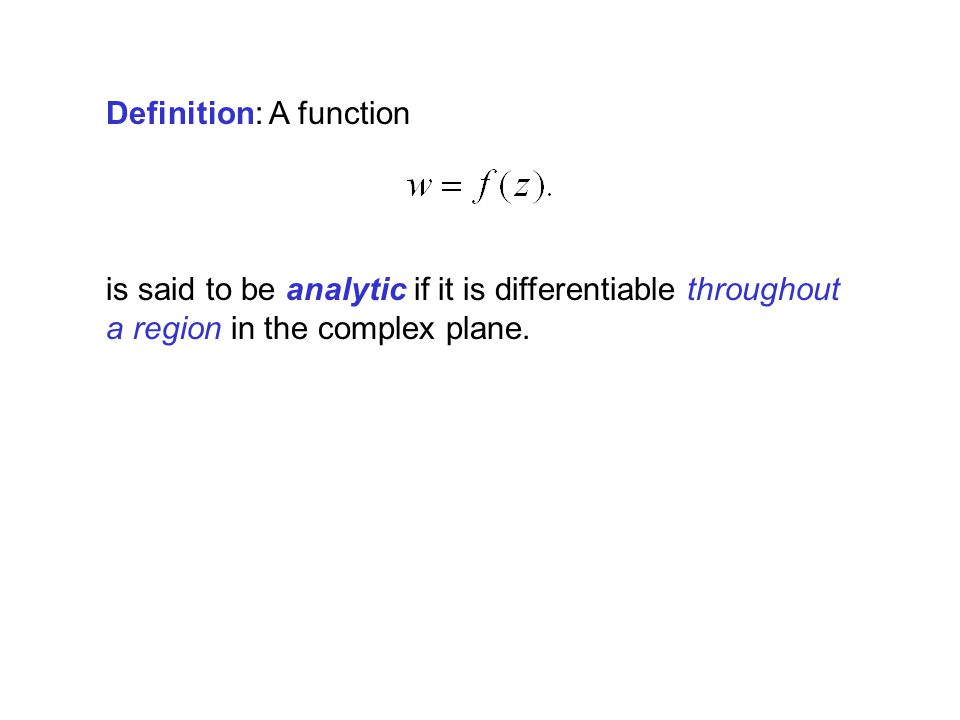 Definition: A function is said to be analytic if it is differentiable throughout a region in the complex plane.