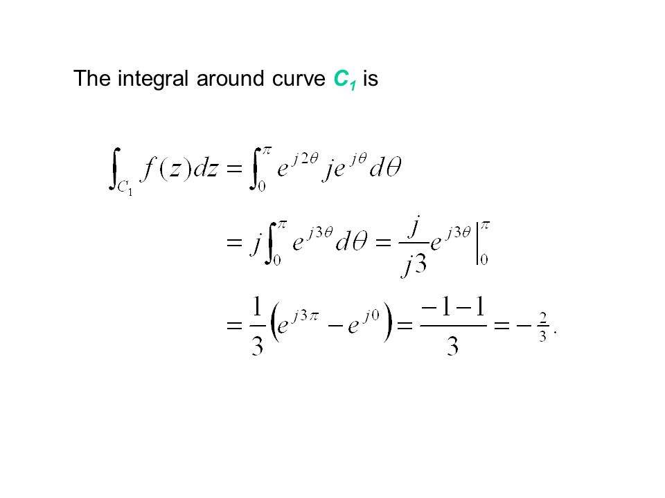 The integral around curve C 1 is