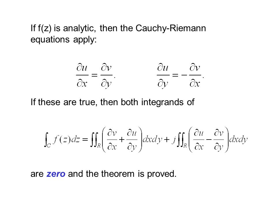 If f(z) is analytic, then the Cauchy-Riemann equations apply: If these are true, then both integrands of are zero and the theorem is proved.