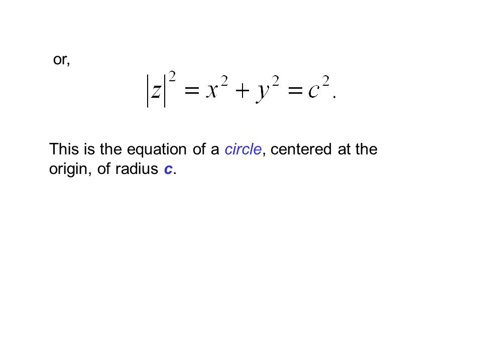 or, This is the equation of a circle, centered at the origin, of radius c.