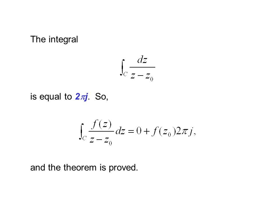 The integral is equal to 2 j. So, and the theorem is proved.