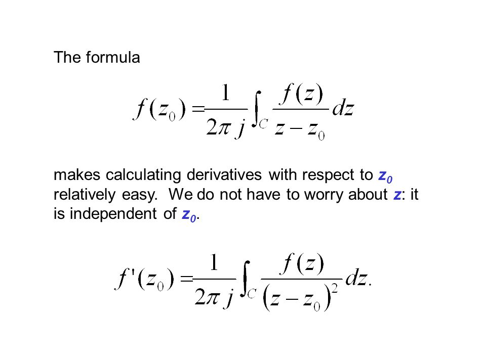 The formula makes calculating derivatives with respect to z 0 relatively easy. We do not have to worry about z: it is independent of z 0.