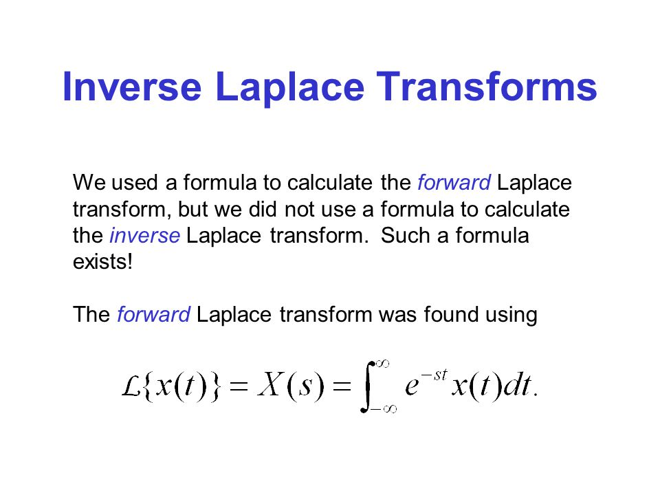Inverse Laplace Transforms The forward Laplace transform was found using We used a formula to calculate the forward Laplace transform, but we did not