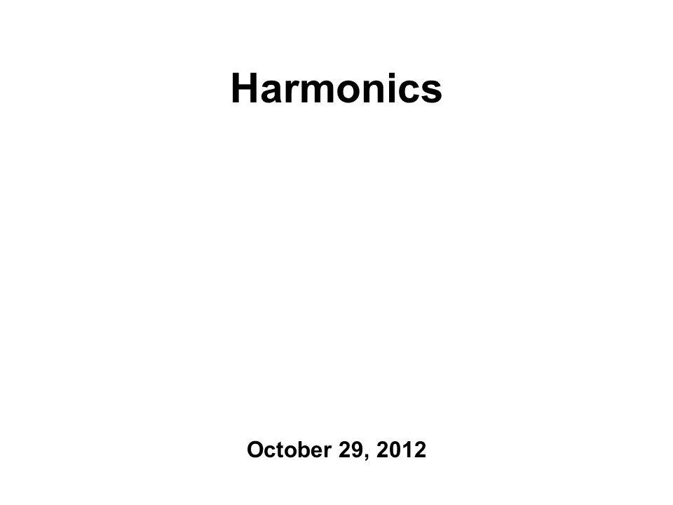 Harmonics October 29, 2012