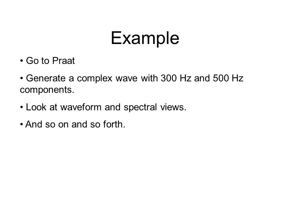 Two Perspectives WaveformPower Spectrum + + = = harmonics