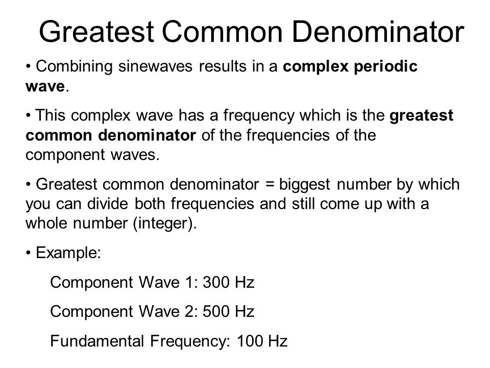 Greatest Common Denominator Combining sinewaves results in a complex periodic wave.