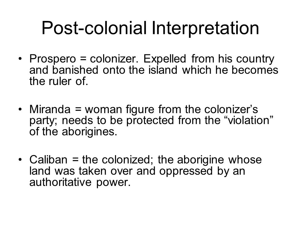 Post-colonial Interpretation Prospero = colonizer.