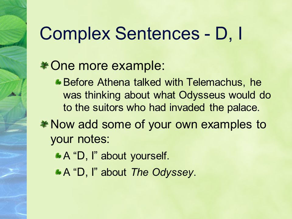 Complex Sentences - D, I One more example: Before Athena talked with Telemachus, he was thinking about what Odysseus would do to the suitors who had i