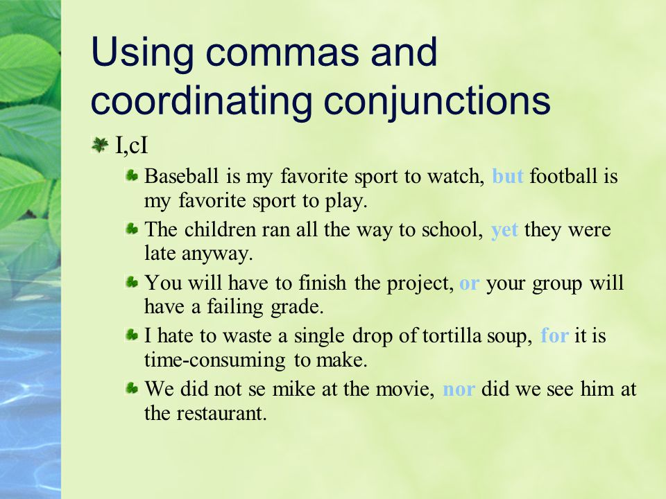 Using commas and coordinating conjunctions I,cI Baseball is my favorite sport to watch, but football is my favorite sport to play. The children ran al