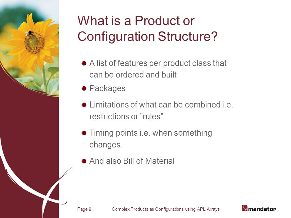 Complex Products as Configurations using APL ArraysPage 9 Configuration Rules as Arrays The people that founded the Danish company Array Technology have described that all configuration rules can be described as simple combinations tables - arrays that by using this you can completely verify that your set of rules is consistent that you can minimize the size by detecting dependencies that using this method you can get very fast responses