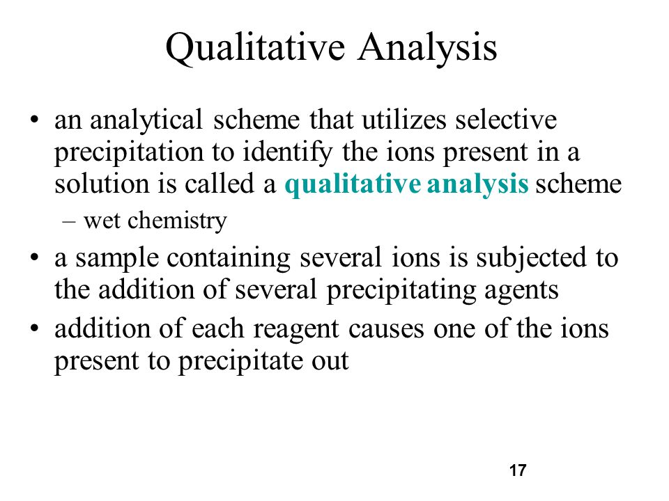 17 Qualitative Analysis an analytical scheme that utilizes selective precipitation to identify the ions present in a solution is called a qualitative