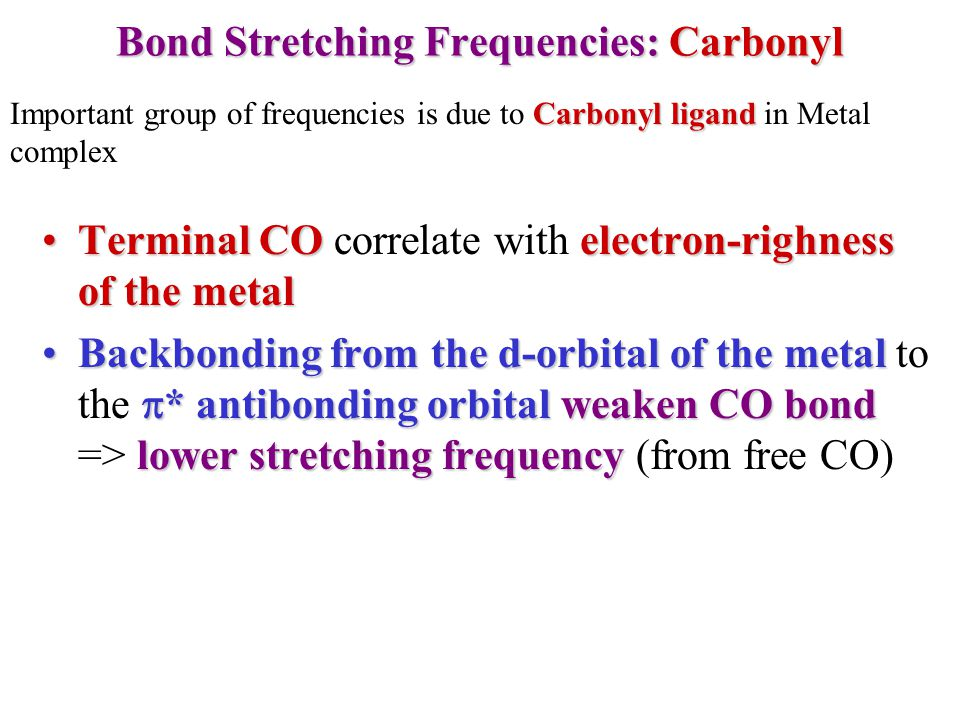 Bond Stretching Frequencies: Carbonyl Terminal COelectron-righness of the metalTerminal CO correlate with electron-righness of the metal Backbondingfr