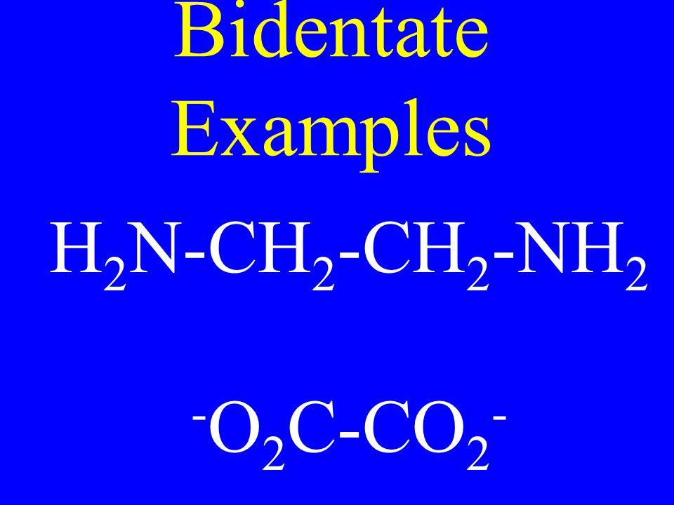 Bidentate Examples H 2 N-CH 2 -CH 2 -NH 2 - O 2 C-CO 2 -