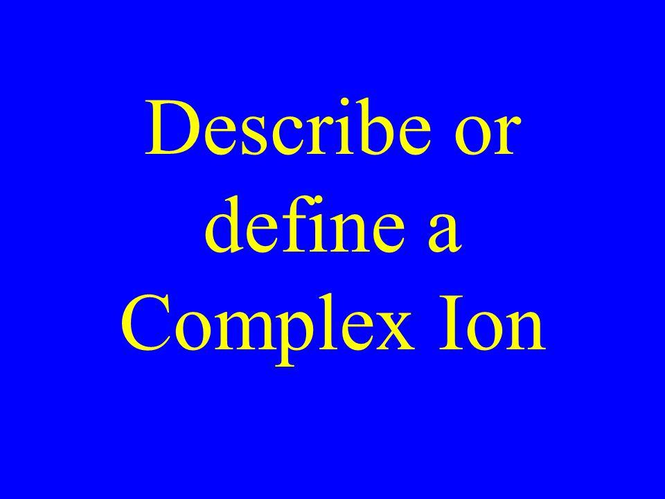 Describe or define a Complex Ion