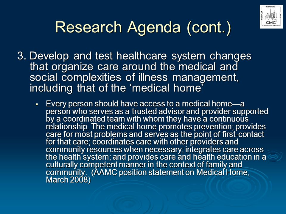 Research Agenda (cont.) 3. Develop and test healthcare system changes that organize care around the medical and social complexities of illness managem