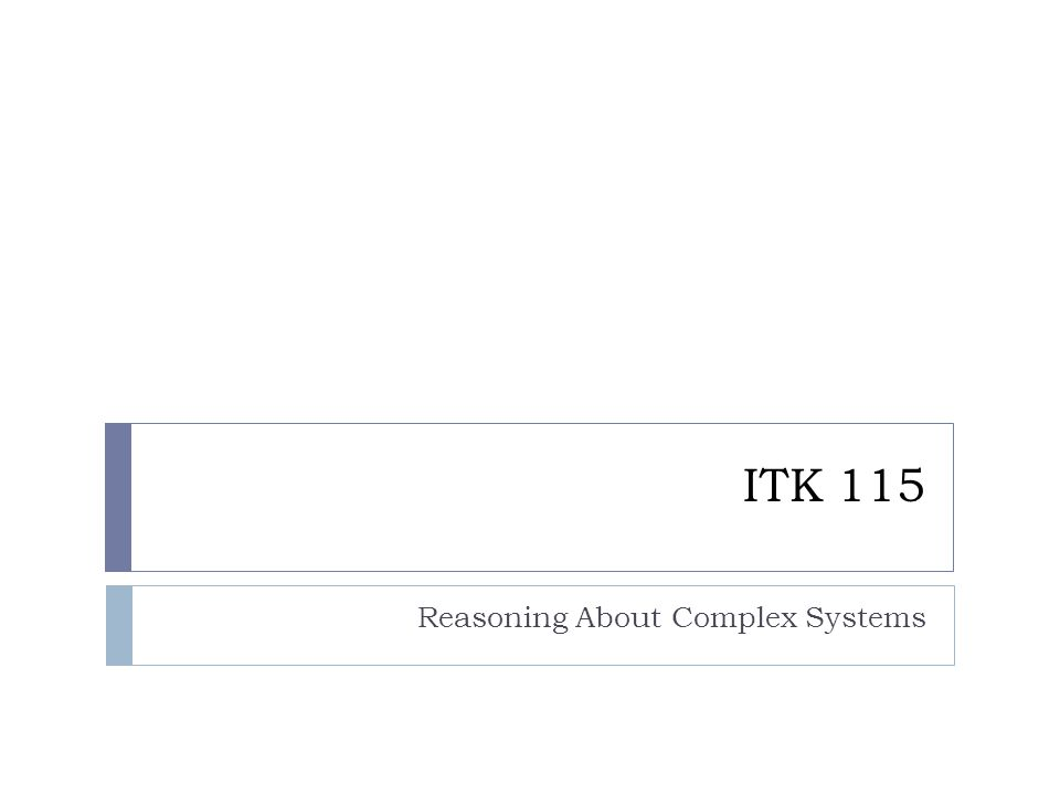 ITK 115 Reasoning About Complex Systems