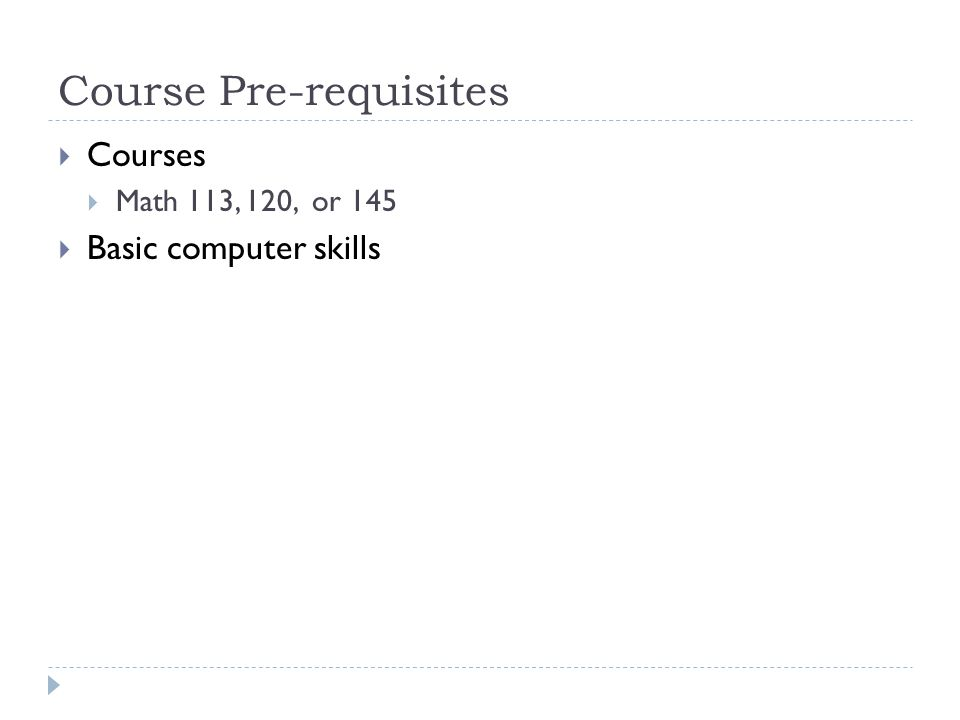 Course Pre-requisites Courses Math 113, 120, or 145 Basic computer skills