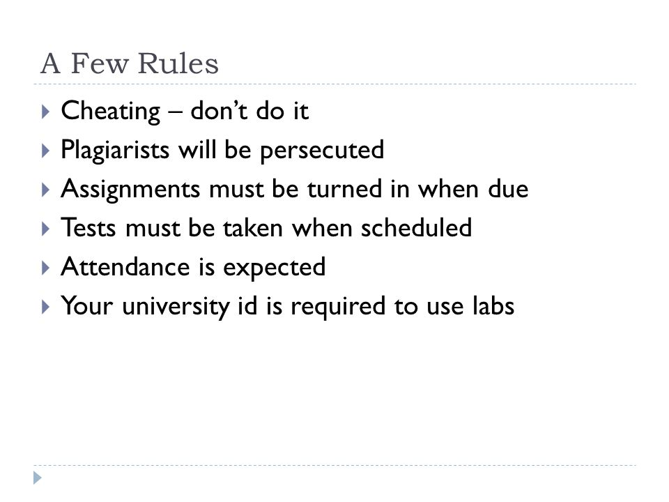 A Few Rules Cheating – dont do it Plagiarists will be persecuted Assignments must be turned in when due Tests must be taken when scheduled Attendance is expected Your university id is required to use labs