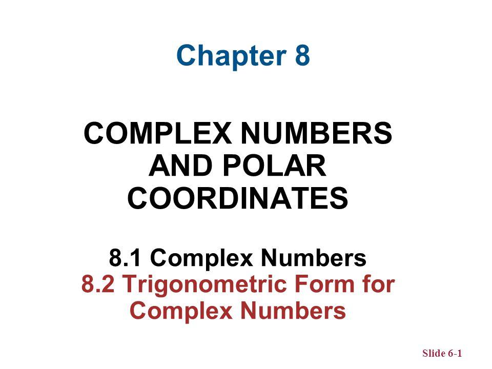 Slide 8-32 Rectangular and Polar Coordinates If a point has rectangular coordinates (x, y) and polar coordinates (r, ), then these coordinates are related as follows.