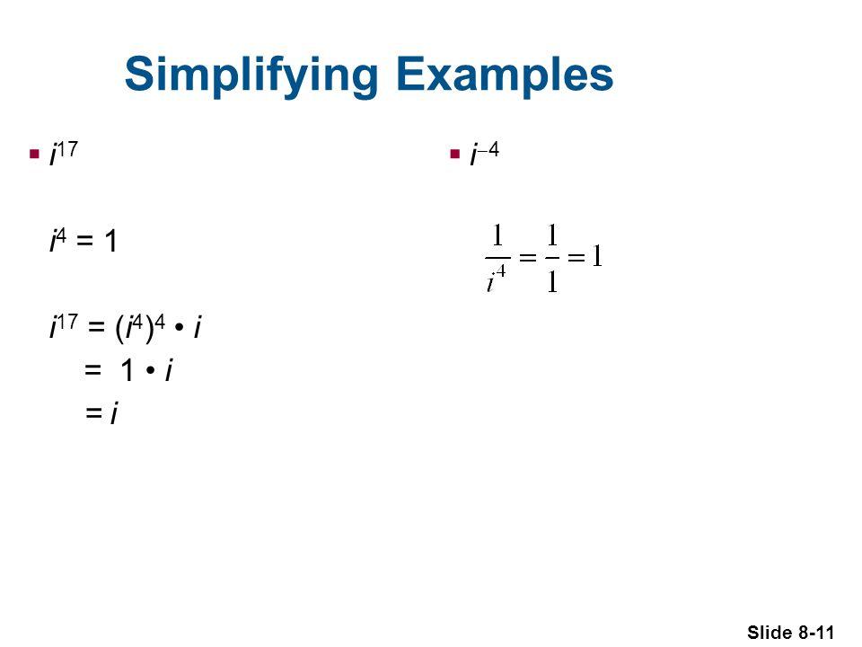Slide 8-11 Simplifying Examples i 17 i 4 = 1 i 17 = (i 4 ) 4 i = 1 i = i i 4