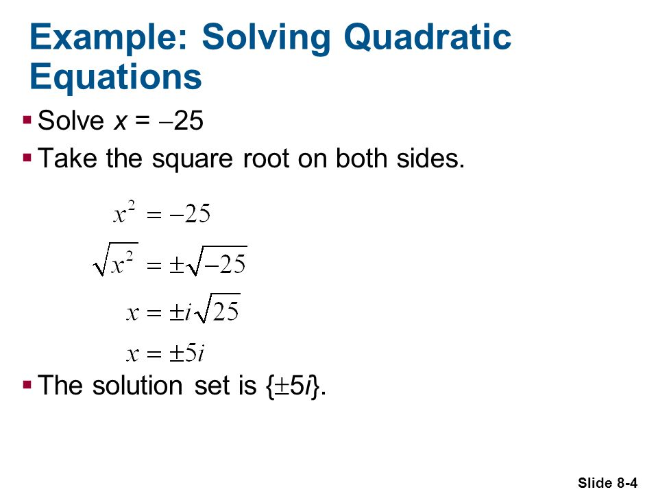 Slide 8-5 Another Example Solve: x 2 + 54 = 0 The solution set is