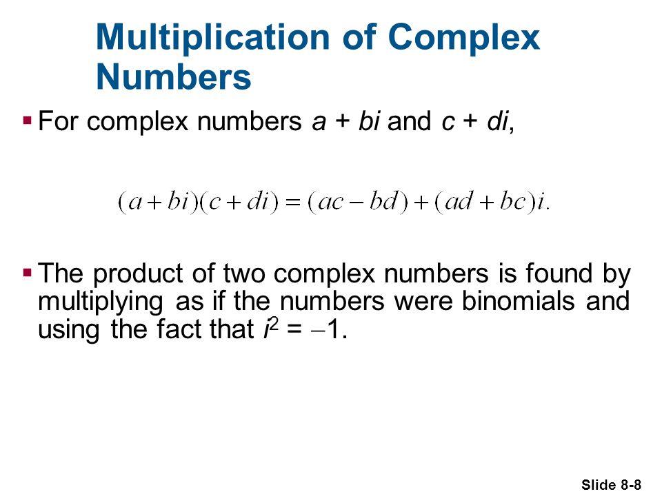 Slide 8-9 Examples: Multiplying (2 4i)(3 + 5i) (7 + 3i) 2