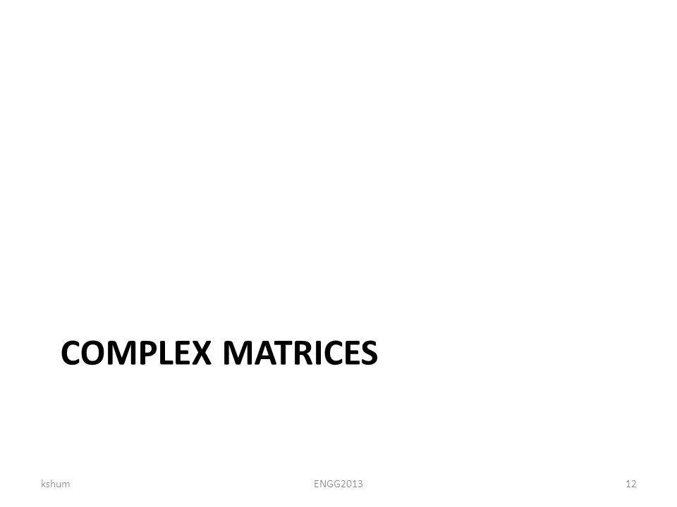 COMPLEX MATRICES kshumENGG201312