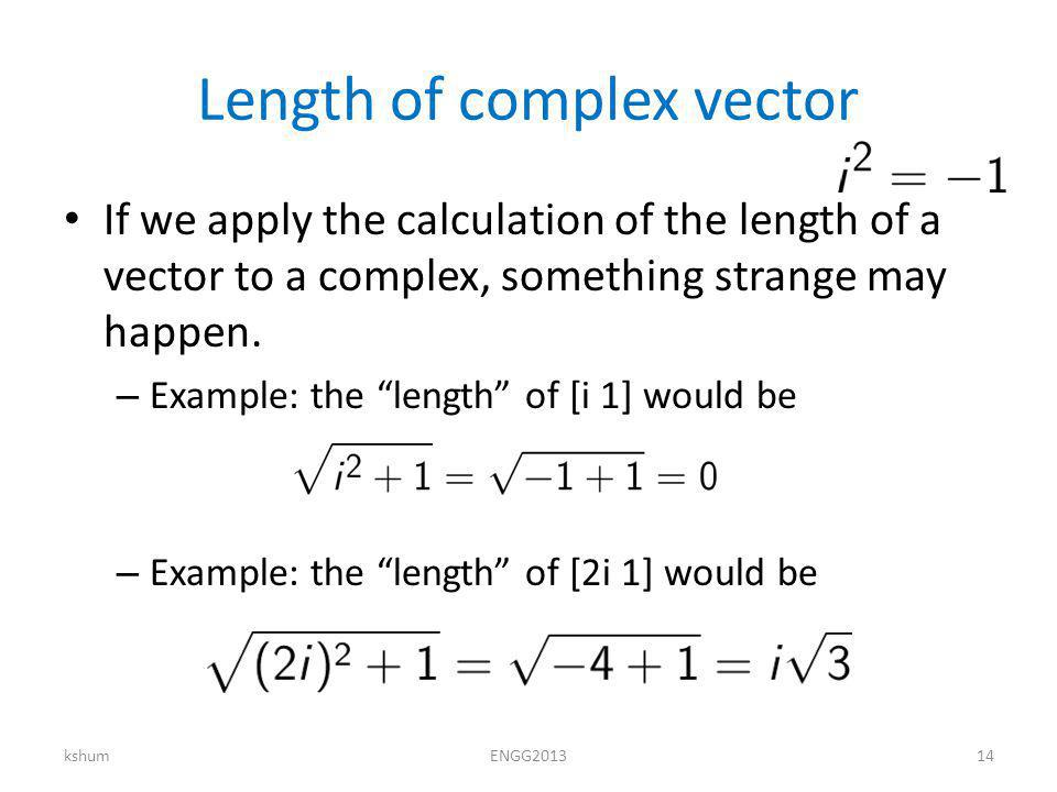 Length of complex vector If we apply the calculation of the length of a vector to a complex, something strange may happen.