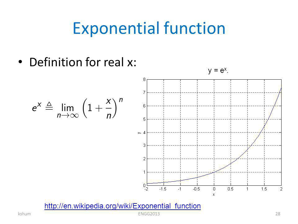 Exponential function Definition for real x: kshumENGG y = e x.