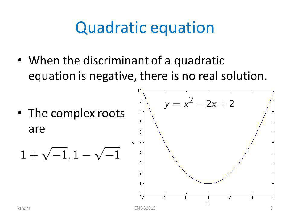 Quadratic equation When the discriminant of a quadratic equation is negative, there is no real solution.