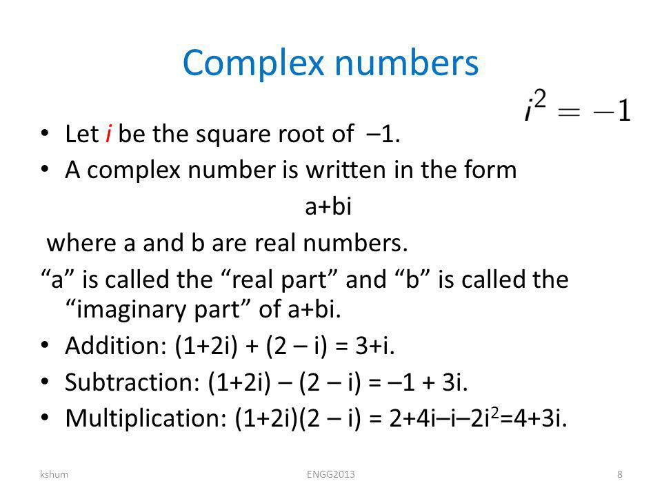 Complex numbers Let i be the square root of –1.