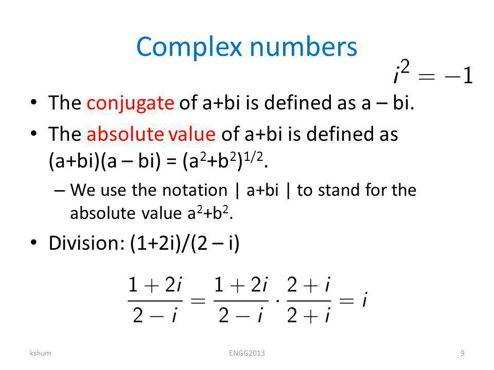 Complex numbers The conjugate of a+bi is defined as a – bi.