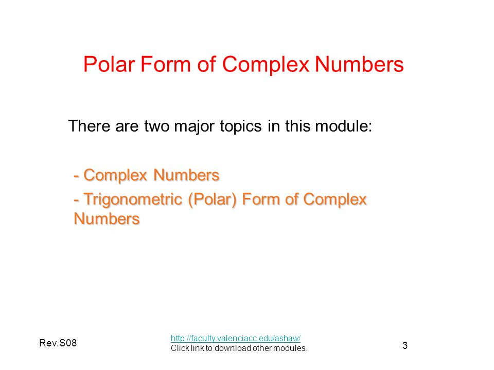 4 Rev.S08 Quick Review on Complex Numbers http://faculty.valenciacc.edu/ashaw/ Click link to download other modules.