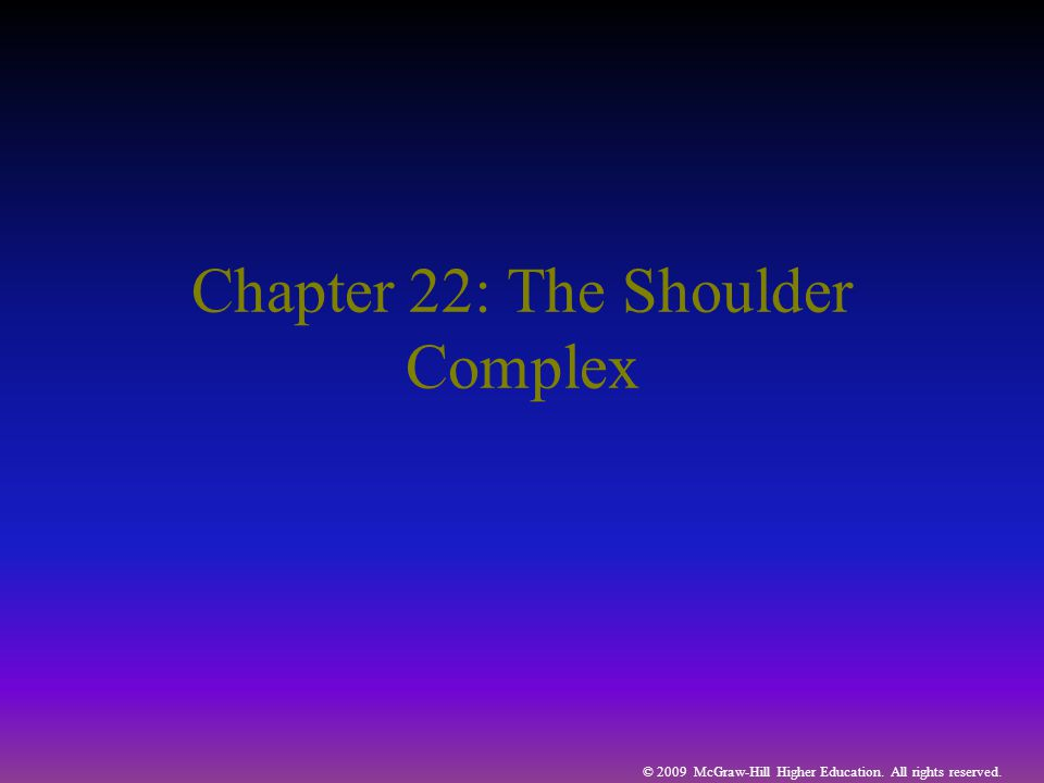 © 2009 McGraw-Hill Higher Education. All rights reserved. Chapter 22: The Shoulder Complex