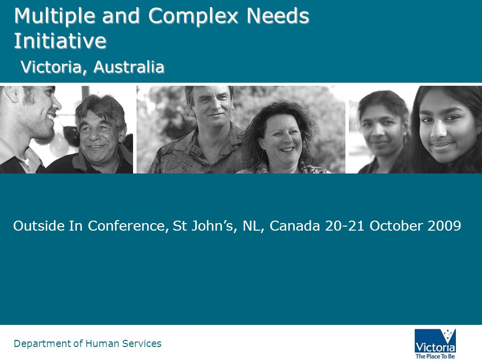 Department of Human Services Multiple and Complex Needs Initiative Victoria, Australia Outside In Conference, St Johns, NL, Canada 20-21 October 2009