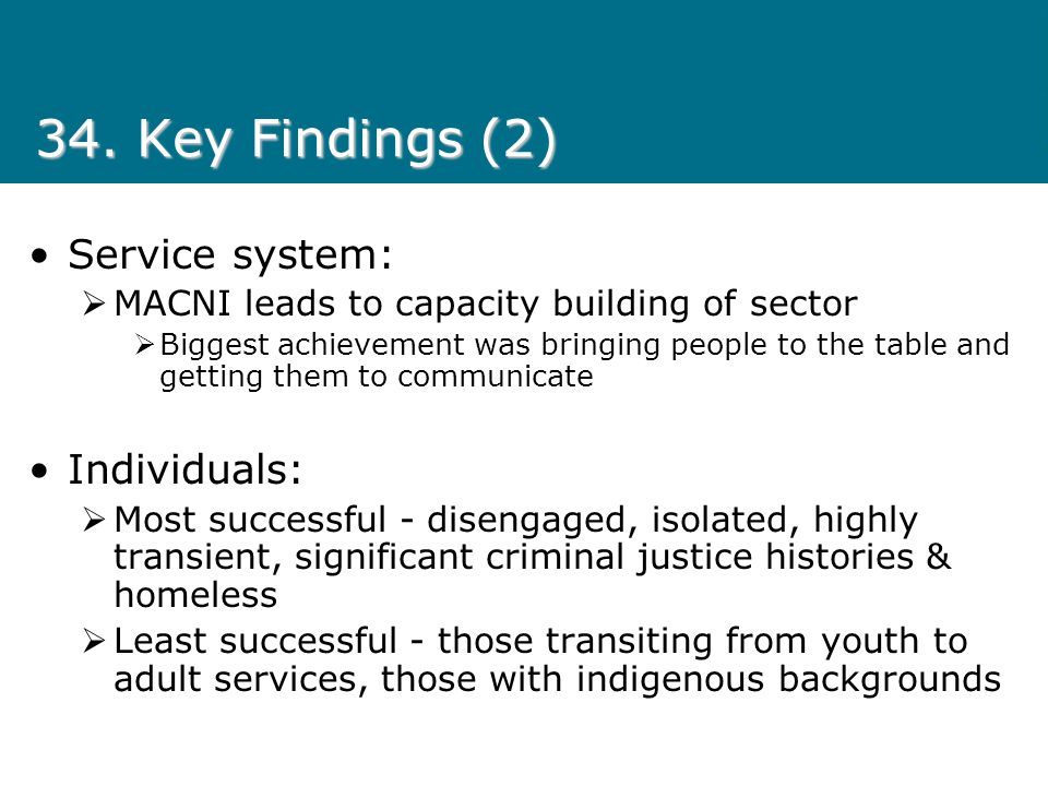 34. Key Findings (2) Service system: MACNI leads to capacity building of sector Biggest achievement was bringing people to the table and getting them