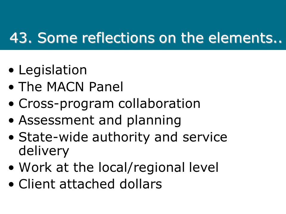 43. Some reflections on the elements.. Legislation The MACN Panel Cross-program collaboration Assessment and planning State-wide authority and service
