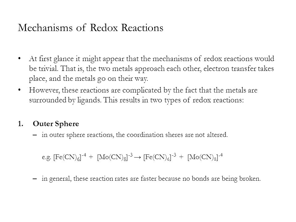 Mechanisms of Redox Reactions At first glance it might appear that the mechanisms of redox reactions would be trivial. That is, the two metals approac