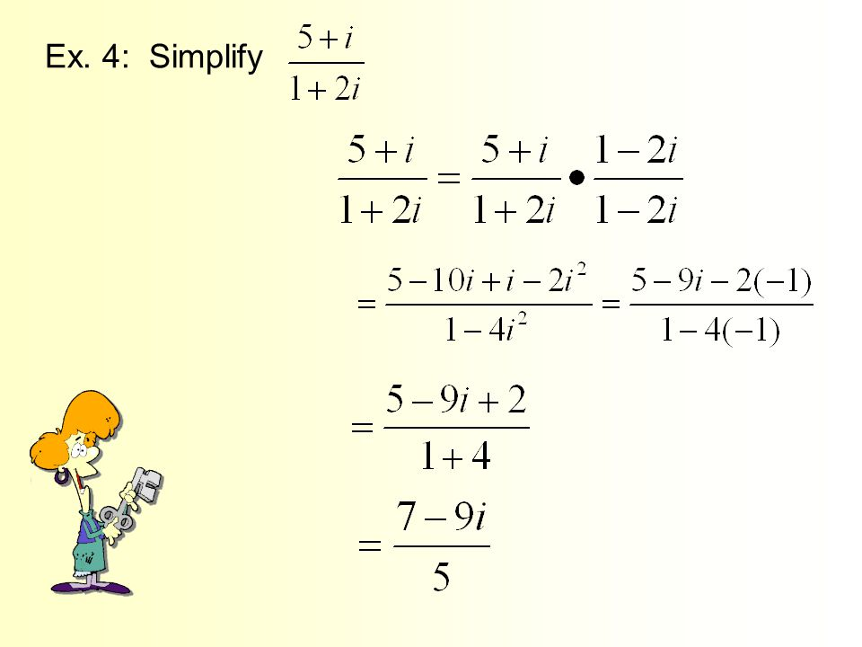 Ex. 5: Find the multiplicative inverse of 5 – 7i. The multiplicative inverse of 5 – 7i is