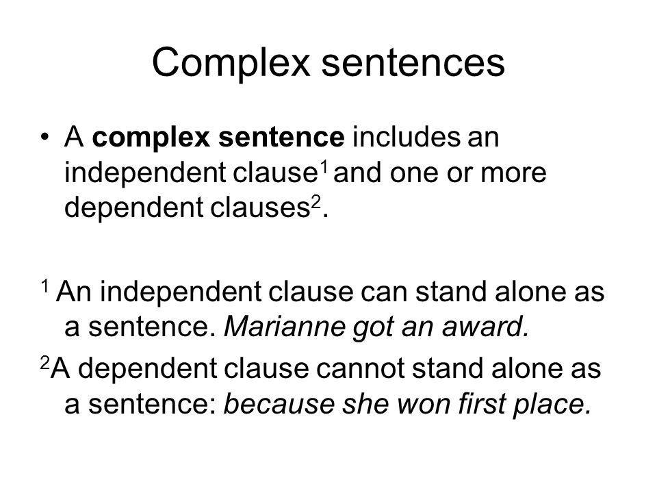 Complex sentences A complex sentence includes an independent clause 1 and one or more dependent clauses 2.