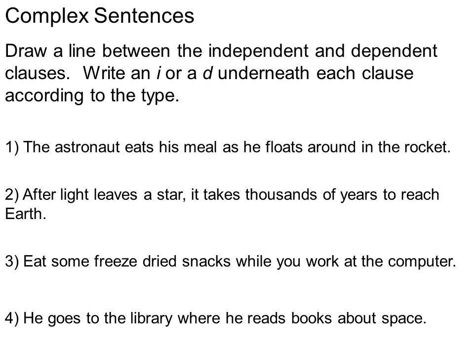 Complex Sentences Draw a line between the independent and dependent clauses.