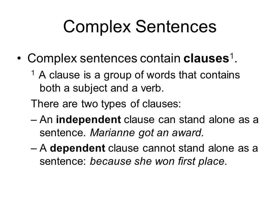 Complex Sentences Complex sentences contain clauses 1.
