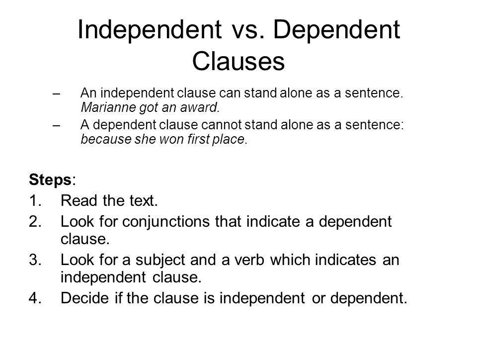 Independent vs.Dependent Clauses –An independent clause can stand alone as a sentence.