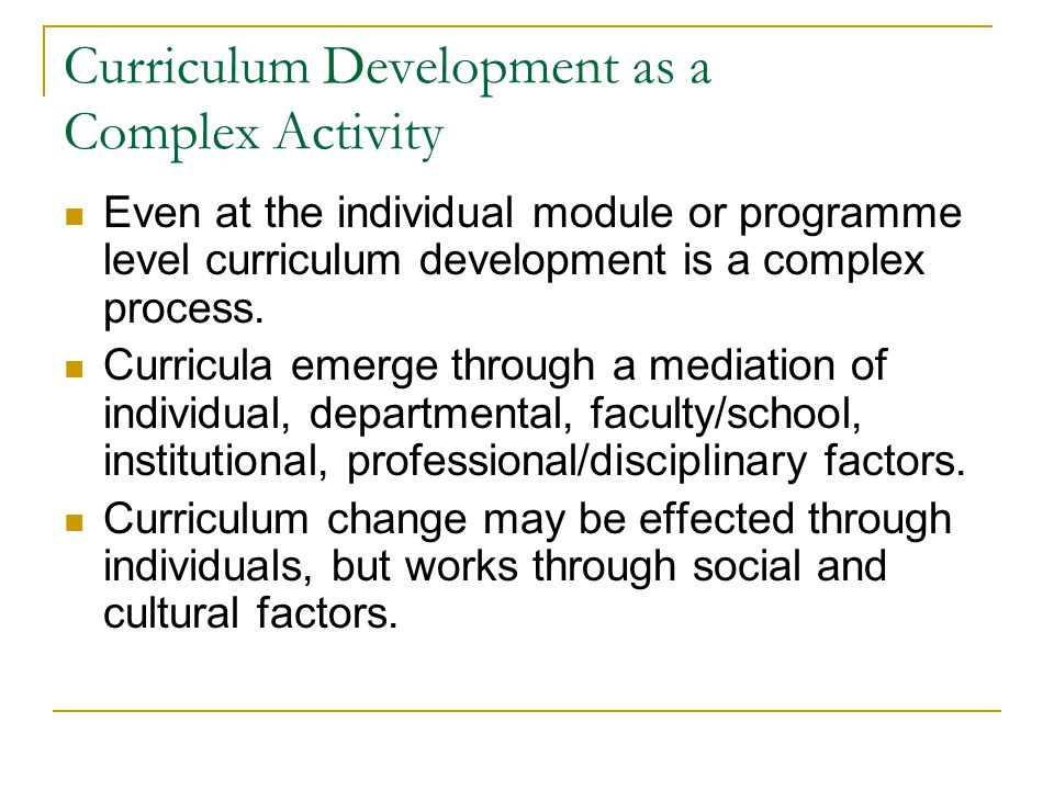 Curriculum Development as a Complex Activity Even at the individual module or programme level curriculum development is a complex process.