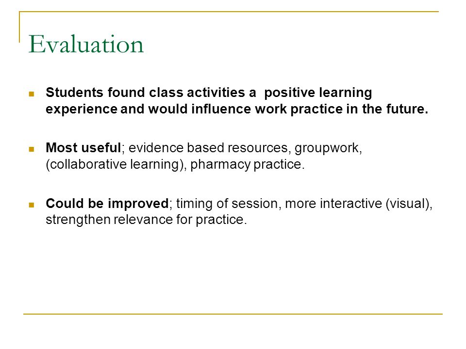 Evaluation Students found class activities a positive learning experience and would influence work practice in the future.