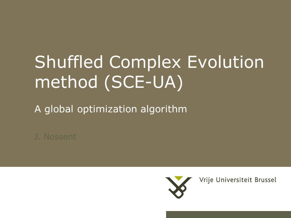 1 Shuffled Complex Evolution method (SCE-UA) A global optimization algorithm J. Nossent