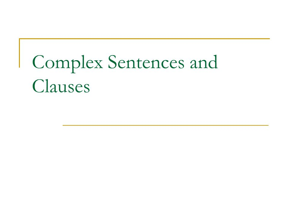 Complex Sentences and Clauses