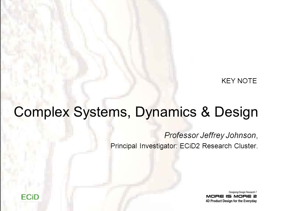 Complex Systems, Dynamics & Design KEY NOTE Professor Jeffrey Johnson, Principal Investigator: ECiD2 Research Cluster.
