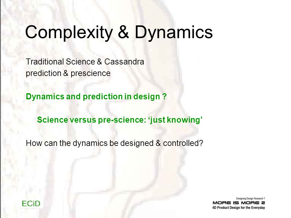 Complexity & Dynamics Traditional Science & Cassandra prediction & prescience Dynamics and prediction in design .