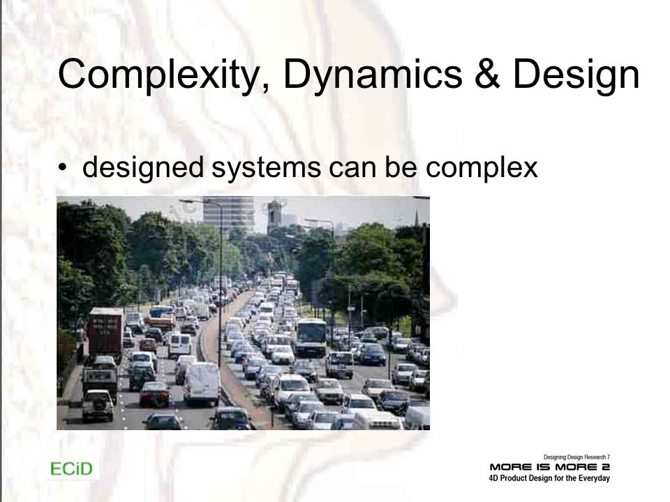 Complexity, Dynamics & Design designed systems can be complex